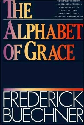 The Alphabet of Grace Frederick Buechner