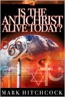 Is the Antichrist Alive Today? Mark Hitchcock