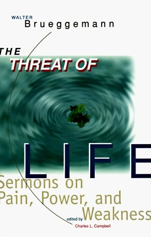 The Threat of Life: Sermons on Pain, Power, and Weakness  by  Walter Brueggemann