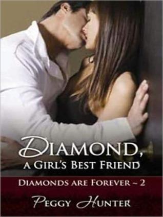 Diamond, A Girls Best Friend (Diamonds Are Forever, #2) Peggy Hunter