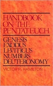 Handbook on the Pentateuch: Genesis, Exodus, Leviticus, Numbers, Deuteronomy  by  Victor P. Hamilton