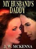 My Husbands Daddy  by  J.W. McKenna