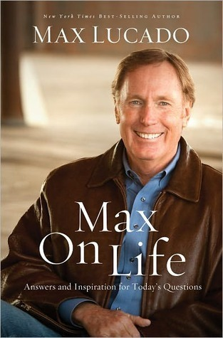 Max On Life: Answers and Insights to Your Most Important Questions Max Lucado