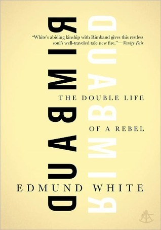 Rimbaud: The Double Life of a Rebel Edmund White