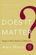 Does It Matter? Alan W. Watts