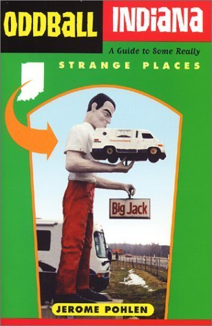 Oddball Indiana: A Guide to Some Really Strange Places  by  Jerome Pohlen