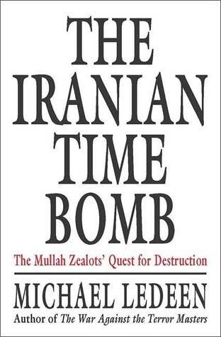 The Iranian Time Bomb: The Mullah Zealots Quest for Destruction Michael A. Ledeen