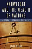 Knowledge and the Wealth of Nations: A Story of Economic Discovery David Warsh