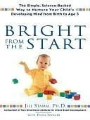 Bright From the Start: The Simple, Science-Backed Way to Nurture Your Childs Developing Mind from Birth to Age 3  by  Jill Stamm
