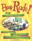 How Rude!: The Teenagers Guide to Good Manners, Proper Behavior, and Not Grossing People Out  by  Alex J. Packer