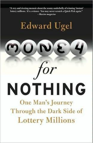 Money for Nothing: One Mans Journey Through the Dark Side of Lottery Millions  by  Edward Ugel