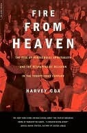 Fire From Heaven: The Rise Of Pentecostal Spirituality And The Reshaping Of Religion In The 21st Century Harvey Cox