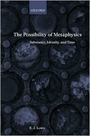 The Possibility of Metaphysics: Substance, Identity, and Time: Substance, Identity and Time  by  E.J. Lowe