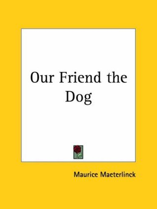 Our Friend the Dog Maurice Maeterlinck