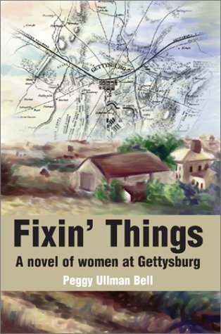 Fixin Things: A Novel of Women at Gettysburg  by  Peggy Ullman Bell