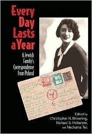 Every Day Lasts A Year: A Jewish Familys Correspondence from Poland  by  Richard S. Hollander