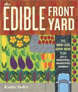 The Edible Front Yard: The Mow-Less, Grow-More Plan for a Beautiful, Bountiful Garden Ivette Soler