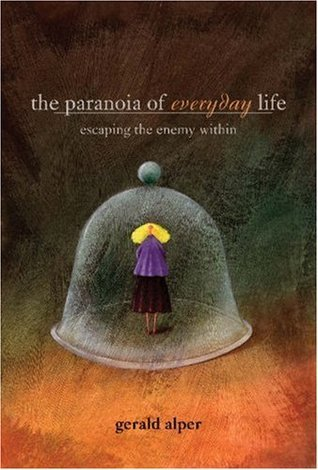 Paranoia of Everyday Life: Escaping the Enemy Within  by  Gerald Alper