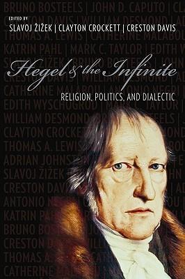 Hegel and the Infinite: Religion, Politics, and Dialectic Slavoj Žižek