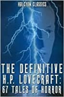 Definitive Lovecraft: 67 Tales of Horror H.P. Lovecraft