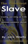 The Compleat Slave: Creating And Living An Erotic Dominant/submissive Lifestyle  by  Jack Rinella