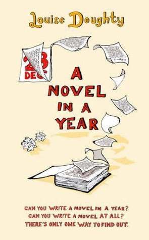 A Novel in a Year: A Novelists Guide to Being a Novelist  by  Louise Doughty