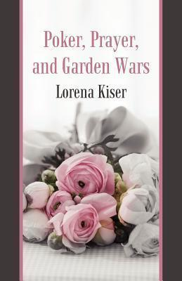Poker, Prayer, and Garden Wars  by  Lorena Kiser