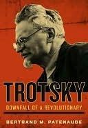 Trotsky: Downfall Of A Revolutionary Bertrand M. Patenaude