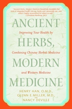 Ancient Herbs, Modern Medicine: Improving Your Health  by  Combining Chinese Herbal Medicine and Western Medicine by Henry Han