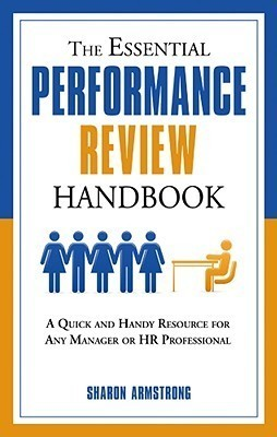 The Essential Performance Review Handbook: A Quick and Handy Resource For Any Manager or HR Professional  by  Sharon Armstrong
