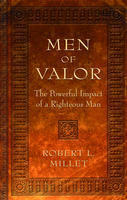 Men of Valor: The Powerful Impact of a Righteous Man  by  Robert L. Millet