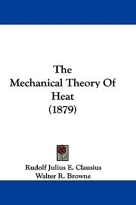 The Mechanical Theory Of Heat (1879)  by  Rudolf Clausius
