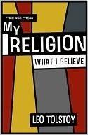 My Religion - What I Believe Leo Tolstoy