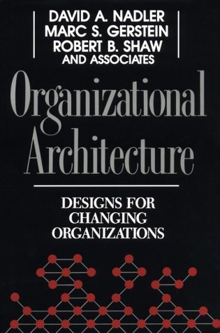 Organizational Architecture: Designs for Changing Organizations  by  David A. Nadler