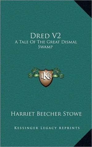 Dred V2: A Tale Of The Great Dismal Swamp Harriet Beecher Stowe