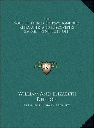 The Soul of Things or Psychometric Researches and Discoveries William And Elizabeth Denton