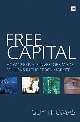 Free Capital: How 12 Private Investors Made Millions in the Stock Market Guy Thomas