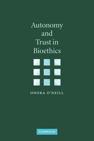 Autonomy and Trust in Bioethics (Gifford Lectures, 2001)  by  Onora ONeill