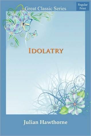 Idolatry  by  Julian Hawthorne