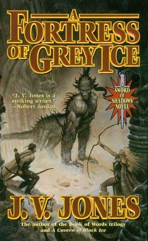 A Fortress of Grey Ice (Sword of Shadows, #2) J.V. Jones