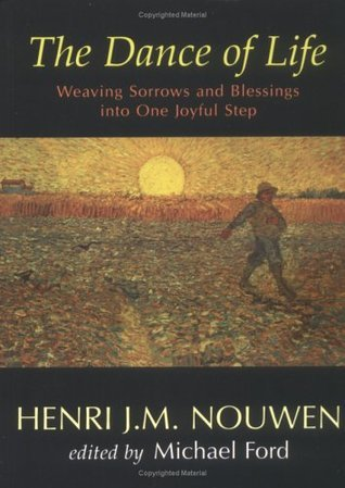 The Dance of Life: Weaving Sorrows And Blessings into One Joyful Step  by  Henri J.M. Nouwen