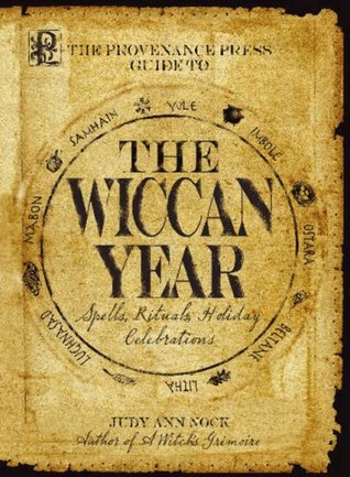 Provenance Presss Guide to the Wiccan Year: A Year Round Guide to Spells, Rituals, and Holiday Celebrations  by  Judy Ann Nock