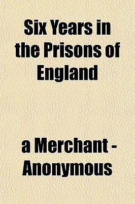Six Years in the Prisons of England  by  Anonymous