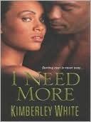 I Need More  by  Kimberley White