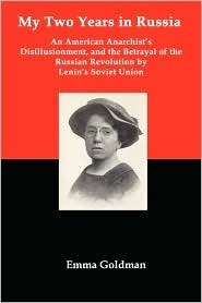My Two Years in Russia: An American Anarchists Disillusionment and the Betrayal of the Russian Revolution  by  Lenins Soviet Union by Emma Goldman