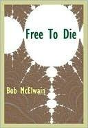 Free to Die  by  Bob McElwain