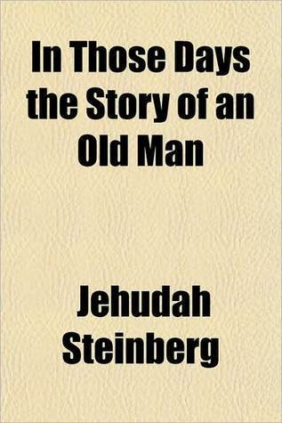 In Those Days The Story Of An Old Man  by  Jehudah Steinberg