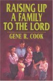 Raising Up a Family to the Lord Gene R. Cook