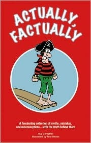 Actually, Factually: A Fas Collection of Myths, Mistakes, and Misconceptions -- with the Truth Behind Them Guy Campbell