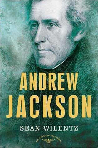 Andrew Jackson (The American Presidents, #7)  by  Sean Wilentz